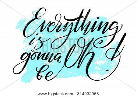 Everything Is Gonna Be Ok Written Words On Textured Background. Positive Quote, Lettering Poster, Ty