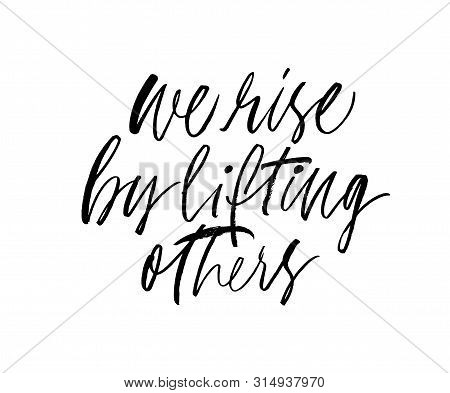 We Rise By Lifting Others Ink Pen Vector Lettering. Optimist Phrase, Hipster Saying Handwritten Call