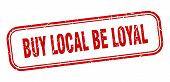 buy local be loyal stamp. buy local be loyal square grunge sign. buy local be loyal poster