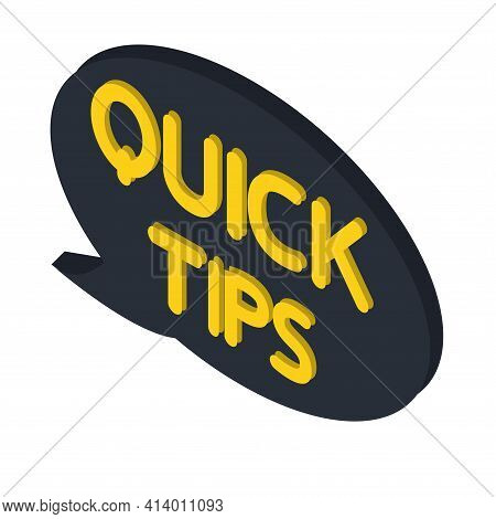 Quick Tips. Black Speech Bubble With Letters Quick Tips Inside. Helpful Idea, Solution And Trick Ill