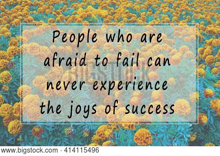 Motivational Quote On Blurred Background Of Flowers - People Who Are Afraid To Fail Can Never Experi