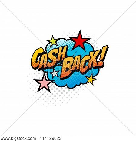 Cash Back Inscription On Comic Bubble With Stars Isolated Retro Pop Art Icon. Vector Payments Back O