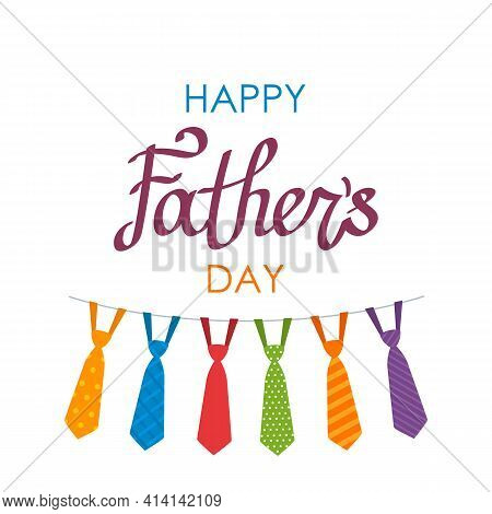 Holiday Card With Happy Fathers Day Greeting Lettering. Calligraphic Inscription With Ties.