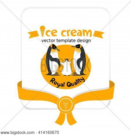 Vector Template For A Label, Banner, Or Menu For Ice Cream With A Character. A Family Of Royal Pengu