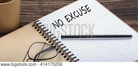 No Excuse Words Written In An Office Notebook. Concept Business.