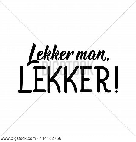 Translation From Afrikaans: Nice Man, Nice. Modern Vector Brush Calligraphy. Ink Illustration. Perfe