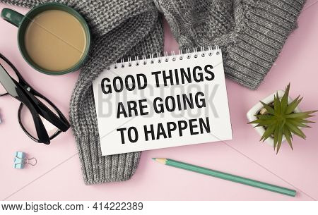 Good Things Are Going To Happen Inspirational Message Written On Vintage Wooden Board. Motivation Co