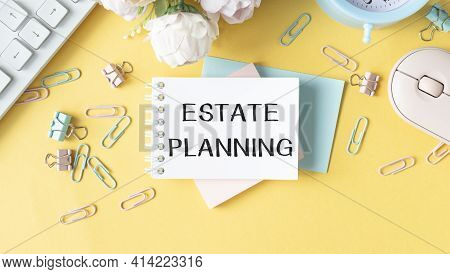 Estate Planning - Business Concept Top View Notebook With Pen And Glasses On Wooden Table