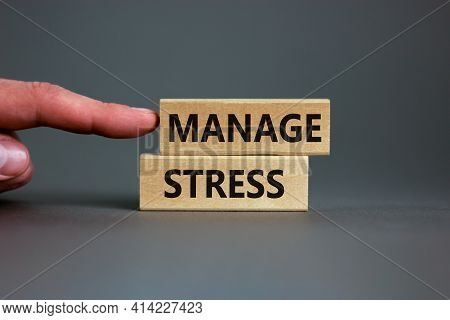 Manage Stress And Be Health Symbol. Wooden Blocks With Words 'manage Stress'. Beautiful Grey Backgro