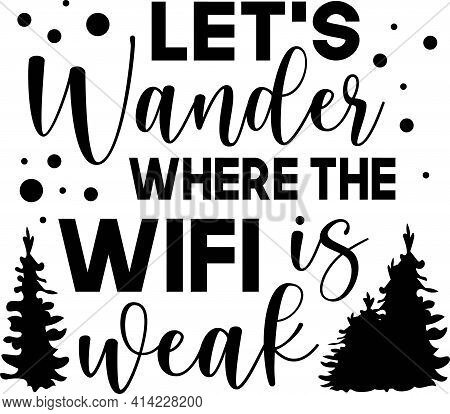 Let S Wander Where The Wifi Is Weak. Mountains Related Typographic Quote.