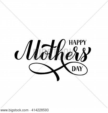 Happy Mothers Day Calligraphy Hand Lettering Isolated On White. Mother S Day Typography Poster. Easy