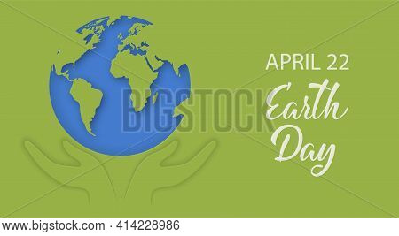 Earth Day Banner With Green And Blue Planet Earth. Hands Holding Globe With Care. Protecting Environ