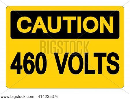 Caution 460 Volts Symbol Sign, Vector Illustration, Isolate On White Background Label .eps10