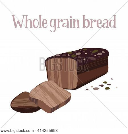 Delicious Freshly Whole Grain Bread. Carbohydrates For Healthy Nutrition.