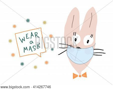 Funny Bunny In A Face Mask Says To Wear A Mask. Coronoviruses Fly Around The Lettering. A Hand-drawn
