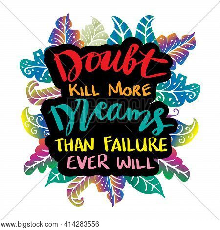 Doubt Kill More Dreams Than Failure Ever Will, Motivational Quote.
