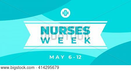 Nurses Week. Vector Horizontal Banner For Social Media. National Nurses Day Is Celebrated From May 6