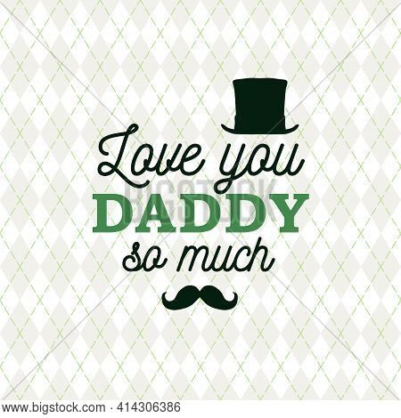Love You Daddy So Much Greeting Card Cylinder And Mustache On Rhombus Background. Vector Illustratio