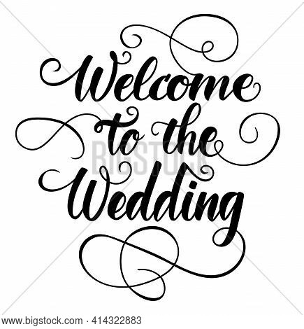Handwritten Welcome To The Wedding With Flourish Decoration. Brush Pen Lettering Calligraphy. Weddin