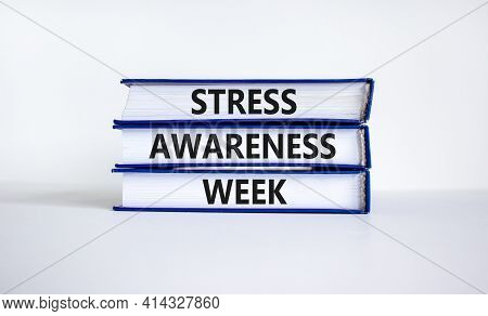 Stress Awareness Week Symbol. Books With Words 'stress Awareness Week'. Beautiful White Background.