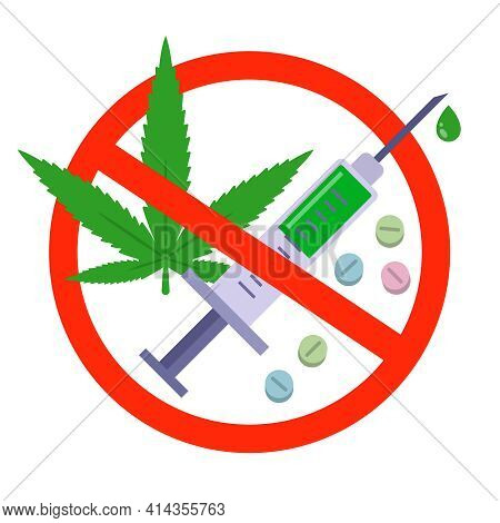 A Ban On Any Kind Of Drugs. Warning Sign About The Dangers Of Narcotic Substances. Flat Vector Illus
