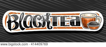 Vector Banner For Black Tea, White Decorative Label With Illustration Of Transparent Teacup With Ora