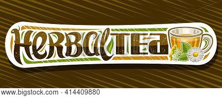 Vector Banner For Herbal Tea, Decorative Label With Illustration Of Transparent Tea Cup With Hot Yel