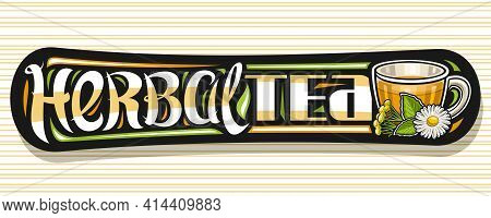 Vector Banner For Herbal Tea, Decorative Label With Illustration Of Transparent Tea Cup With Hot Ora