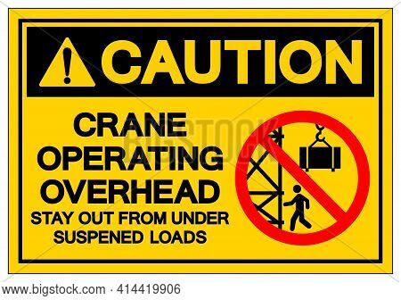Caution Crane Operating Overhead Stay Out From Under Suspened Loads Symbol Sign, Vector Illustration