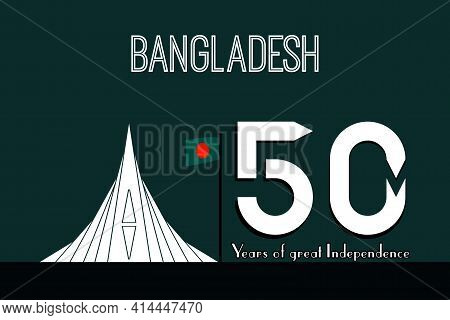 50 Years Of Great Independence.  Bangladesh National Memorial. Bangladesh National Flag. Happy Indep