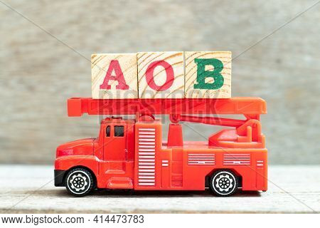 Fire Ladder Truck Hold Letter Block In Word Aob (abbreviation Of Assignment Of Benefits Or Any Other