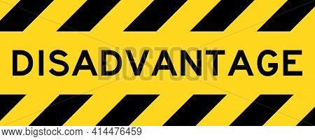 Yellow And Black Color With Line Striped Label Banner With Word Disadvantage