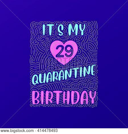 It's My 29 Quarantine Birthday. 29 Years Birthday Celebration In Quarantine.
