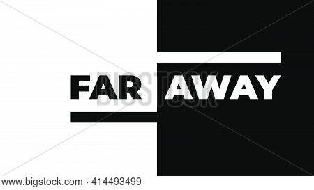 Far Away Lettering Card, Two Words In Black And White Colors. Simple Flat Design Vector Illustration