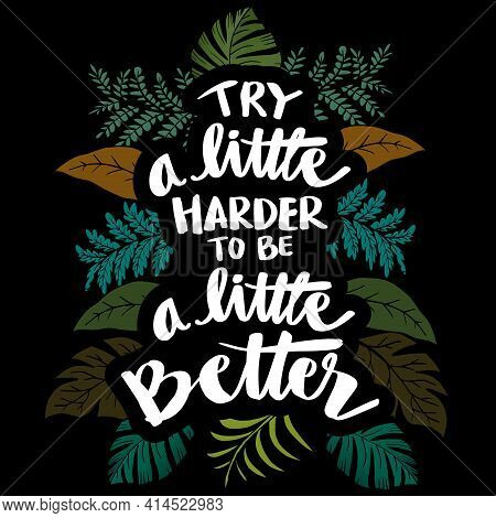 Try A Little Harder To Be A Little Better. Motivational Quote.