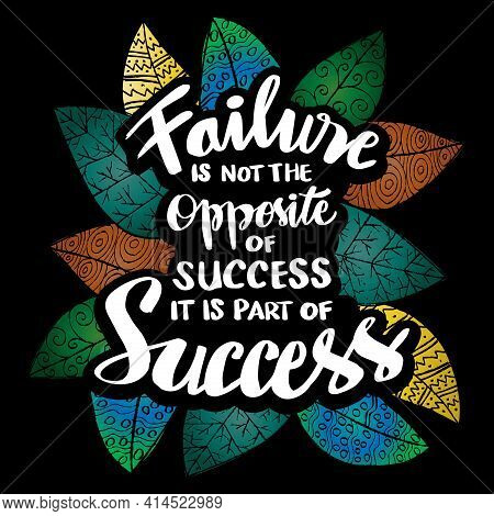 Failure Is Not The Opposite Of Success. It Is Part Of Success. Motivational Quotes