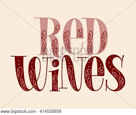 Red Wines Hand Lettering. Text For Restaurant, Winery, Vineyard, Festival. Phrase For Menu, Print, P