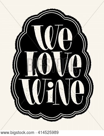 We Love Wine Hand Lettering Typography. Text For Restaurant, Winery, Vineyard, Festival. Phrase For
