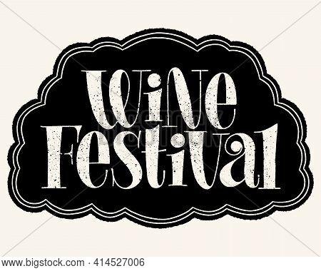 Wine Festival Hand Lettering Typography. Text For Restaurant, Winery, Vineyard, Festival. Phrase For