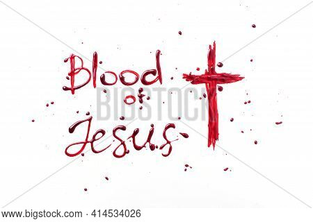 Text Blood Of Jesus Isolated On White Background. Crucifix Ox Jesus Christ Made With Blood. Top View