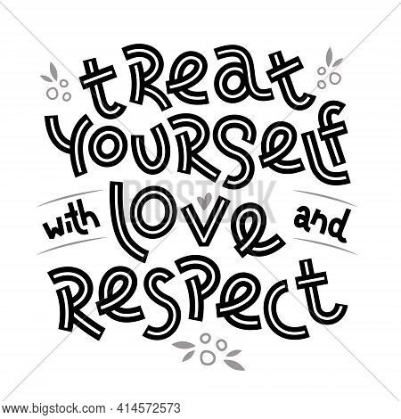 Treat Yourself With Love And Respect. Positive Thinking Quote.