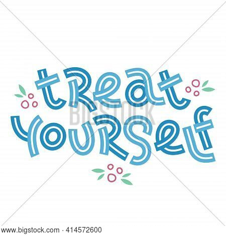 Treat Yourself. Positive Thinking Quote Promoting Self Care And Self Worth.