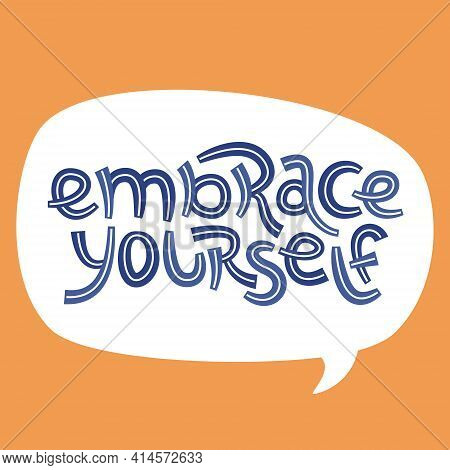 Embrace Yourself. Positive Thinking Quote Promoting Self Care And Self Worth.