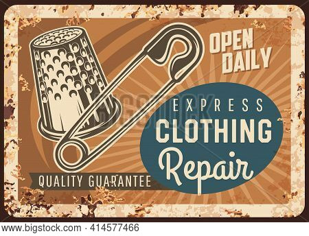 Express Clothing Repair Rusty Metal Plate, Vector Tailor Shop Vintage Rust Tin Sign With Pin And Thi