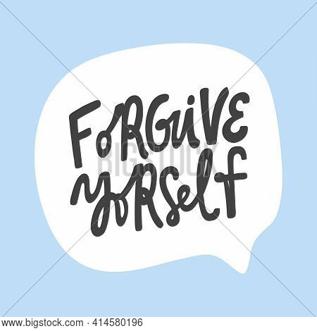 Forgive Yourself. Hand Drawn Sticker Bubble White Speech Logo. Good For Tee Print, As A Sticker, For