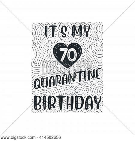 It's My 70 Quarantine Birthday. 70 Years Birthday Celebration In Quarantine.