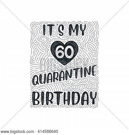 It's My 60 Quarantine Birthday. 60 Years Birthday Celebration In Quarantine.