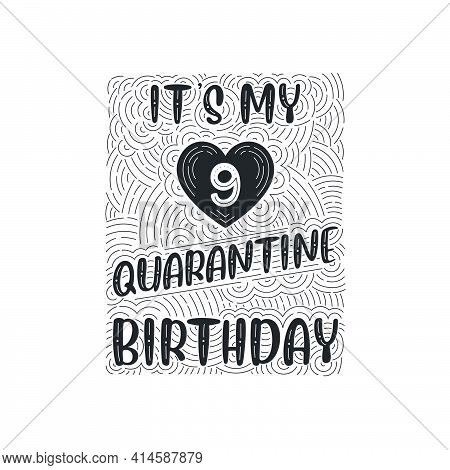 It's My 9 Quarantine Birthday. 9 Years Birthday Celebration In Quarantine.