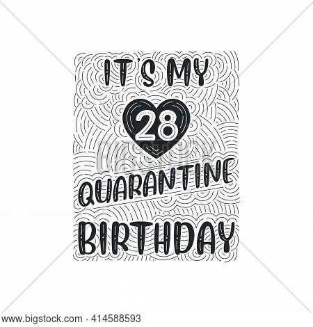 It's My 28 Quarantine Birthday. 28 Years Birthday Celebration In Quarantine.