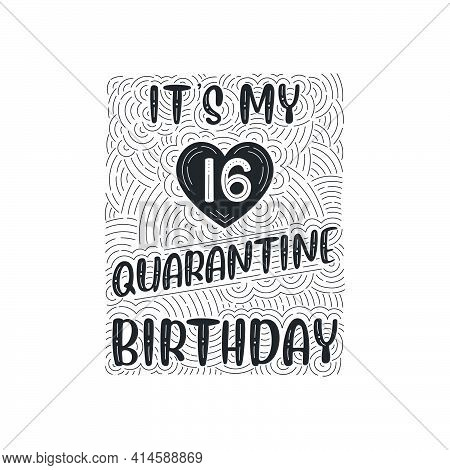 It's My 16 Quarantine Birthday. 16 Years Birthday Celebration In Quarantine.